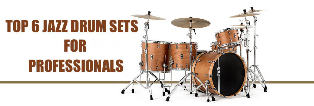 Top 6 Jazz Drum Sets for Ultimate User Experience- Buying Guide and Tips
