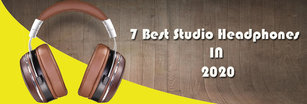 7 Best Studio Headphones in 2020- Read it Before Buying
