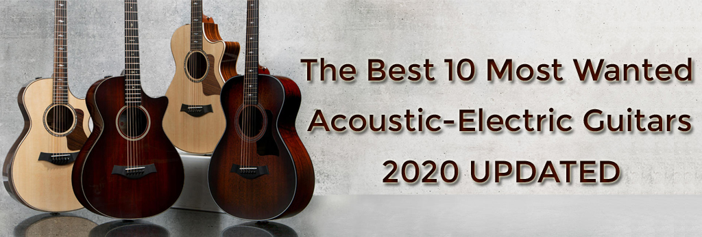 The Best 10 Most Wanted Acoustic-Electric Guitars For 2020