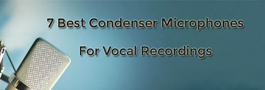 7 Best Condenser Microphones For Vocal Recording in 2020