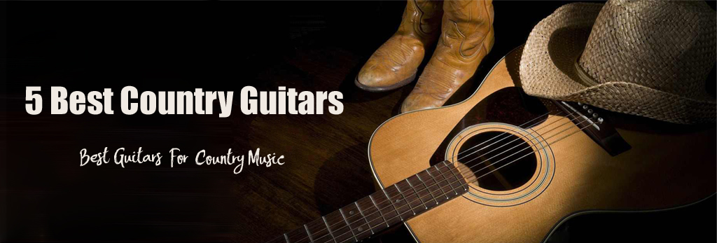 5 Best Country Guitars - Best Guitars For Country Music