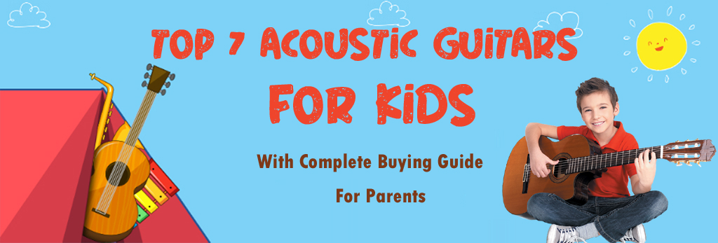 Top 7 Acoustic Guitars for Kids