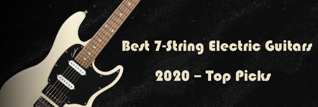 The 7 Best 7-String Electric Guitars in 2020 - Top Picks