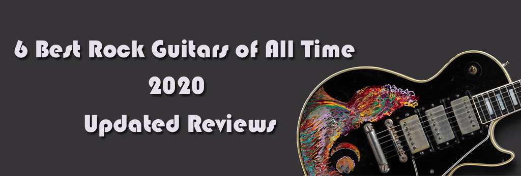 6 Best Rock Guitars of All Time - 2020 Showcase of Best Rock Guitars