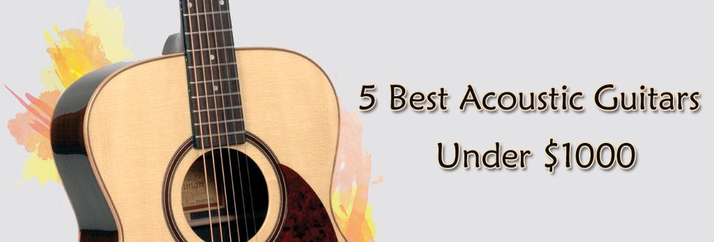 5 Best Acoustic Guitars Under $1000 - Best Budget Acoustic Guitars