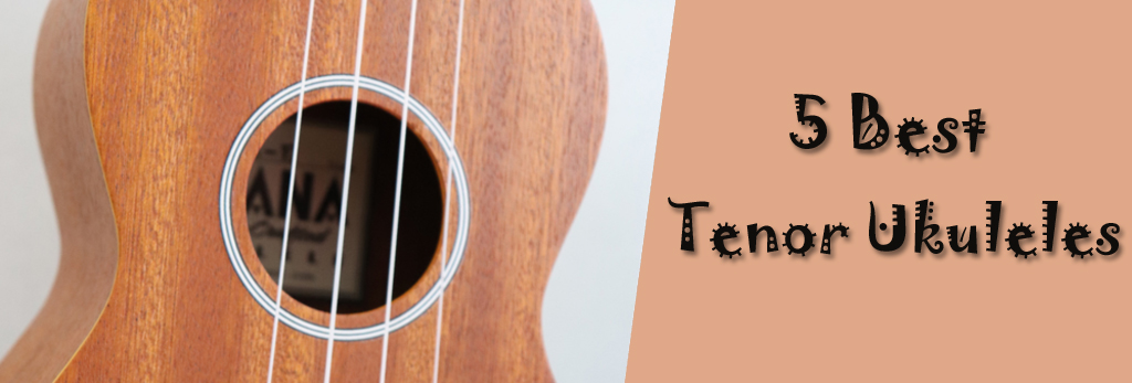 5 Best Tenor Ukuleles Available in the World- 2020 Updated