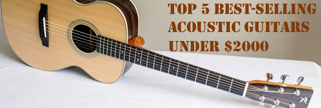 Best Acoustic Guitars Under $ 2,000 Dollars
