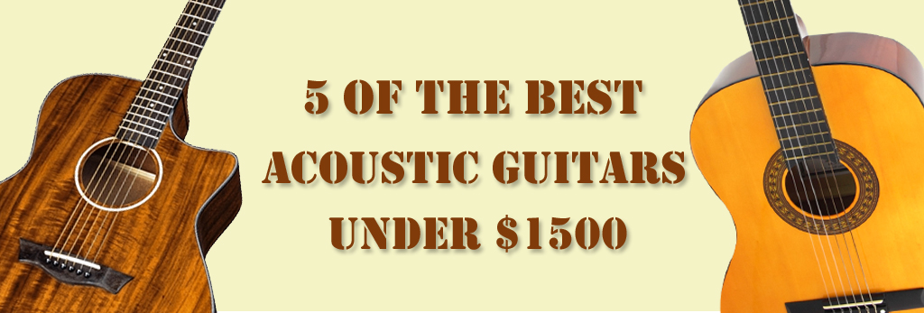 5 of the Best Acoustic Guitars Under $1500